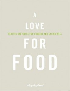 The Cookery School at Daylesford: Recipes From 'A Love For Food'